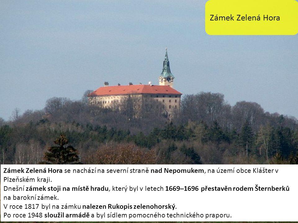 Zámek Zelená Hora Zámek Zelená Hora se nachází na severní straně nad Nepomukem, na území obce Klášter v Plzeňském kraji.