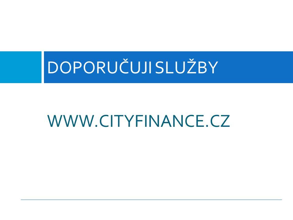 WWW.CITYFINANCE.CZ DOPORUČUJI SLUŽBY