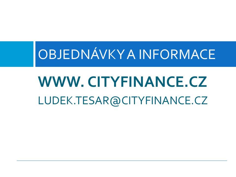 WWW. CITYFINANCE.CZ LUDEK.TESAR@CITYFINANCE.CZ OBJEDNÁVKY A INFORMACE
