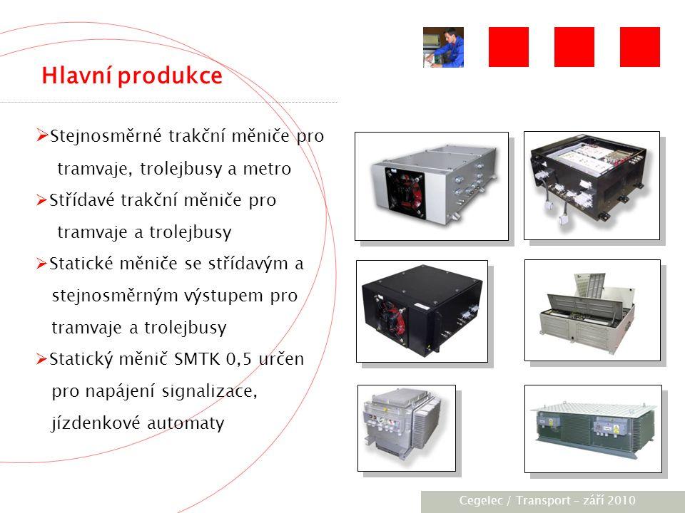 [City / Unit] – [date] 2005 Hlavní produkce  Stejnosměrné trakční měniče pro tramvaje, trolejbusy a metro  Střídavé trakční měniče pro tramvaje a trolejbusy  Statické měniče se střídavým a stejnosměrným výstupem pro tramvaje a trolejbusy  Statický měnič SMTK 0,5 určen pro napájení signalizace, jízdenkové automaty Cegelec / Transport – září 2010