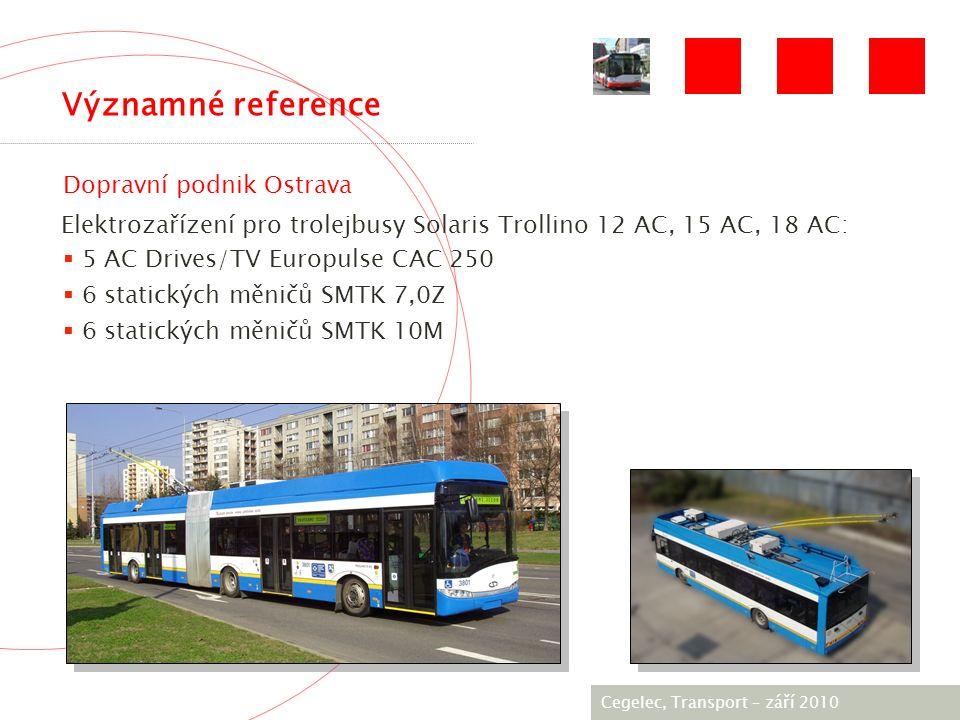 [City / Unit] – [date] 2005 Významné reference Dopravní podnik Ostrava Elektrozařízení pro trolejbusy Solaris Trollino 12 AC, 15 AC, 18 AC:  5 AC Drives/TV Europulse CAC 250  6 statických měničů SMTK 7,0Z  6 statických měničů SMTK 10M Cegelec, Тransport – září 2010