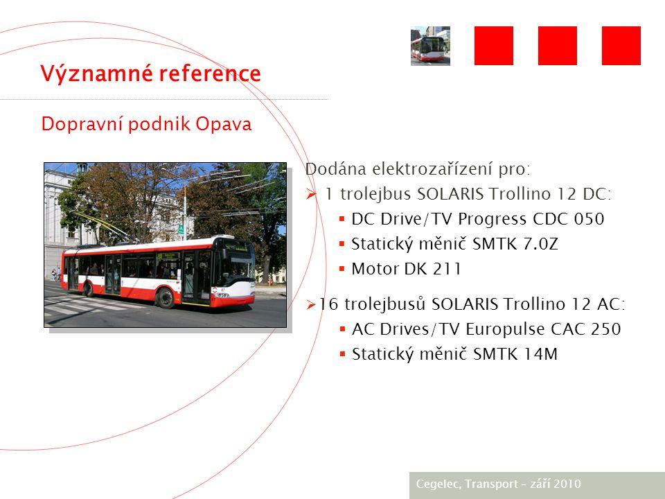 [City / Unit] – [date] 2005 Významné reference Dopravní podnik Opava  16 trolejbusů SOLARIS Trollino 12 AC:  AC Drives/TV Europulse CAC 250  Statický měnič SMTK 14M Dodána elektrozařízení pro:  1 trolejbus SOLARIS Trollino 12 DC:  DC Drive/TV Progress CDC 050  Statický měnič SMTK 7.0Z  Motor DK 211 Cegelec, Тransport – září 2010