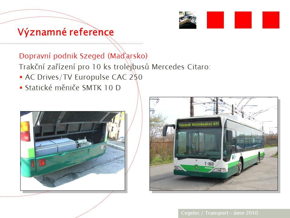 [City / Unit] – [date] 2005 Dopravní podnik Szeged (Maďarsko) Trakční zařízení pro 10 ks trolejbusů Mercedes Citaro:  AC Drives/TV Europulse CAC 250  Statické měniče SMTK 10 D Významné reference Cegelec / Transport – únor 2010