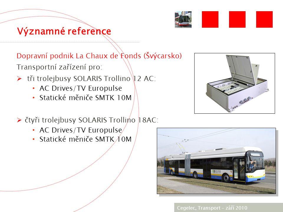 [City / Unit] – [date] 2005 Významné reference Dopravní podnik La Chaux de Fonds (Švýcarsko) Transportní zařízení pro:  tři trolejbusy SOLARIS Trollino 12 AC: AC Drives/TV Europulse Statické měniče SMTK 10M  čtyři trolejbusy SOLARIS Trollino 18AC: AC Drives/TV Europulse Statické měniče SMTK 10M Cegelec, Тransport – září 2010