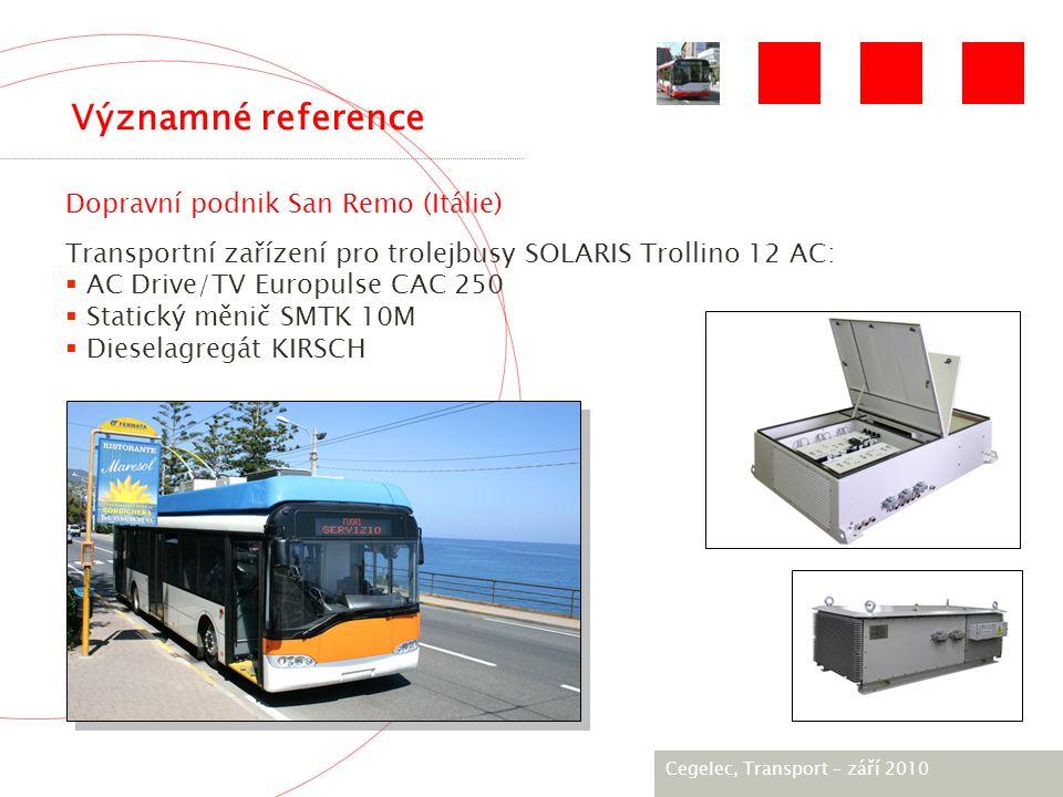 [City / Unit] – [date] 2005 Transportní zařízení pro trolejbusy SOLARIS Trollino 12 AC:  AC Drive/TV Europulse CAC 250  Statický měnič SMTK 10M  Dieselagregát KIRSCH Dopravní podnik San Remo (Itálie) Významné reference Cegelec, Тransport – září 2010