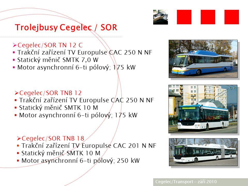 [City / Unit] – [date] 2005 Trolejbusy Cegelec / SOR  Cegelec/SOR TN 12 C  Trakční zařízení TV Europulse CAC 250 N NF  Statický měnič SMTK 7,0 W  Motor asynchronní 6-ti pólový; 175 kW  Cegelec/SOR TNB 12  Trakční zařízení TV Europulse CAC 250 N NF  Statický měnič SMTK 10 M  Motor asynchronní 6-ti pólový; 175 kW  Cegelec/SOR TNB 18  Trakční zařízení TV Europulse CAC 201 N NF  Statický měnič SMTK 10 M  Motor asynchronní 6-ti pólový; 250 kW Cegelec/Transport – září 2010