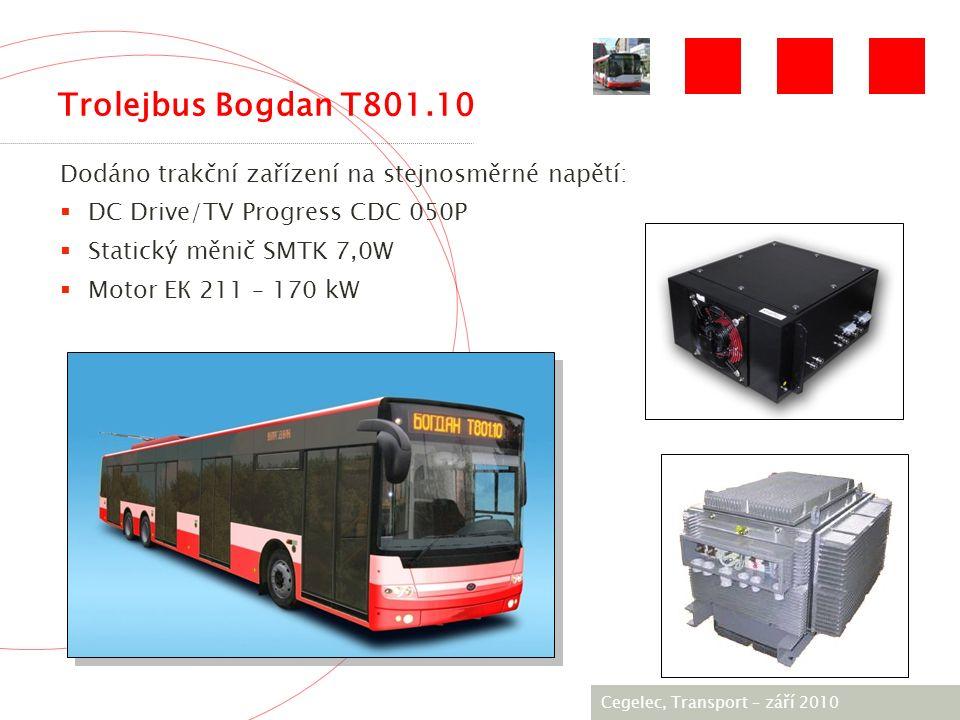 [City / Unit] – [date] 2005 Dodáno trakční zařízení na stejnosměrné napětí:  DC Drive/TV Progress CDC 050P  Statický měnič SMTK 7,0W  Motor EК 211 – 170 kW Trolejbus Bogdan T801.10 Cegelec, Transport – září 2010
