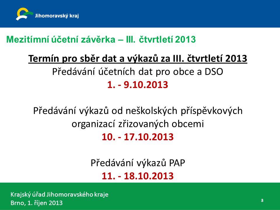 Krajský úřad Jihomoravského kraje Brno, 1. říjen 2013 Termín pro sběr dat a výkazů za III.