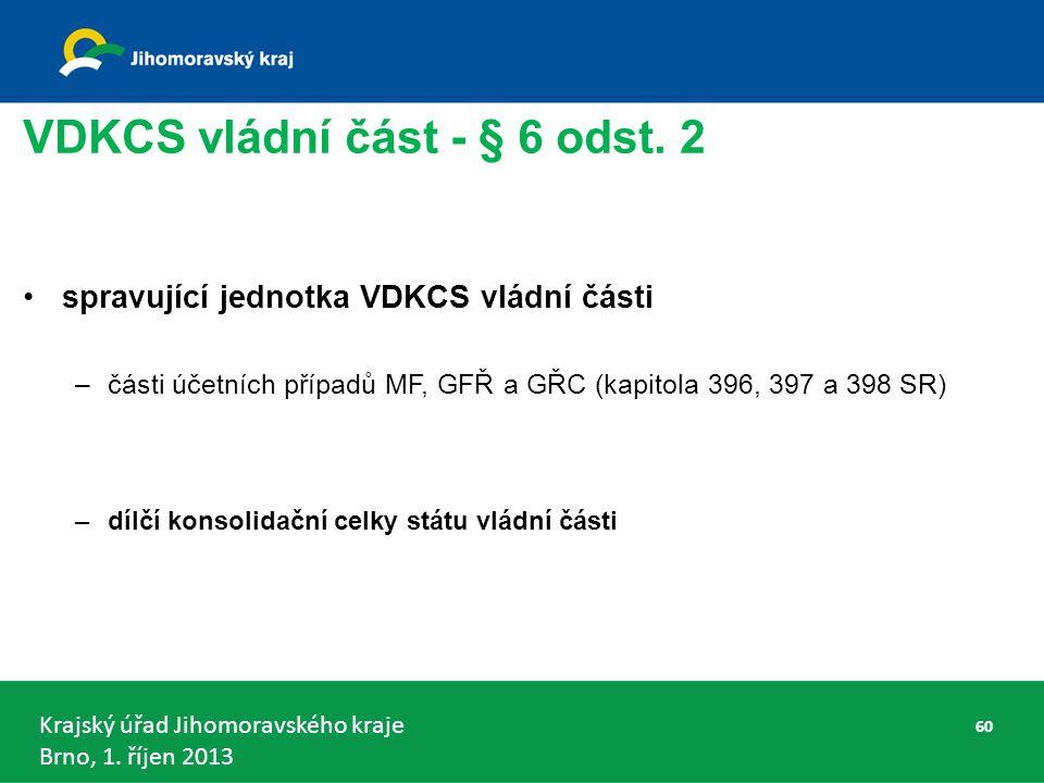 Krajský úřad Jihomoravského kraje Brno, 1.říjen 2013 VDKCS vládní část - § 6 odst.
