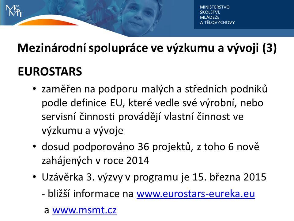 Mezinárodní spolupráce ve výzkumu a vývoji (3) EUROSTARS zaměřen na podporu malých a středních podniků podle definice EU, které vedle své výrobní, nebo servisní činnosti provádějí vlastní činnost ve výzkumu a vývoje dosud podporováno 36 projektů, z toho 6 nově zahájených v roce 2014 Uzávěrka 3.