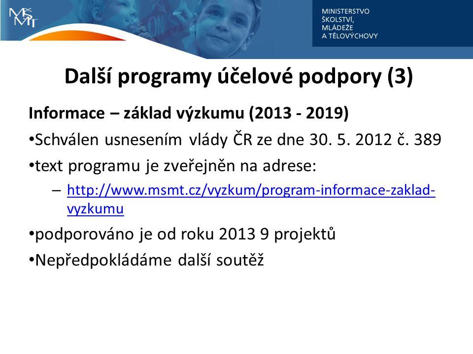 Další programy účelové podpory (3) Informace – základ výzkumu (2013 - 2019) Schválen usnesením vlády ČR ze dne 30.