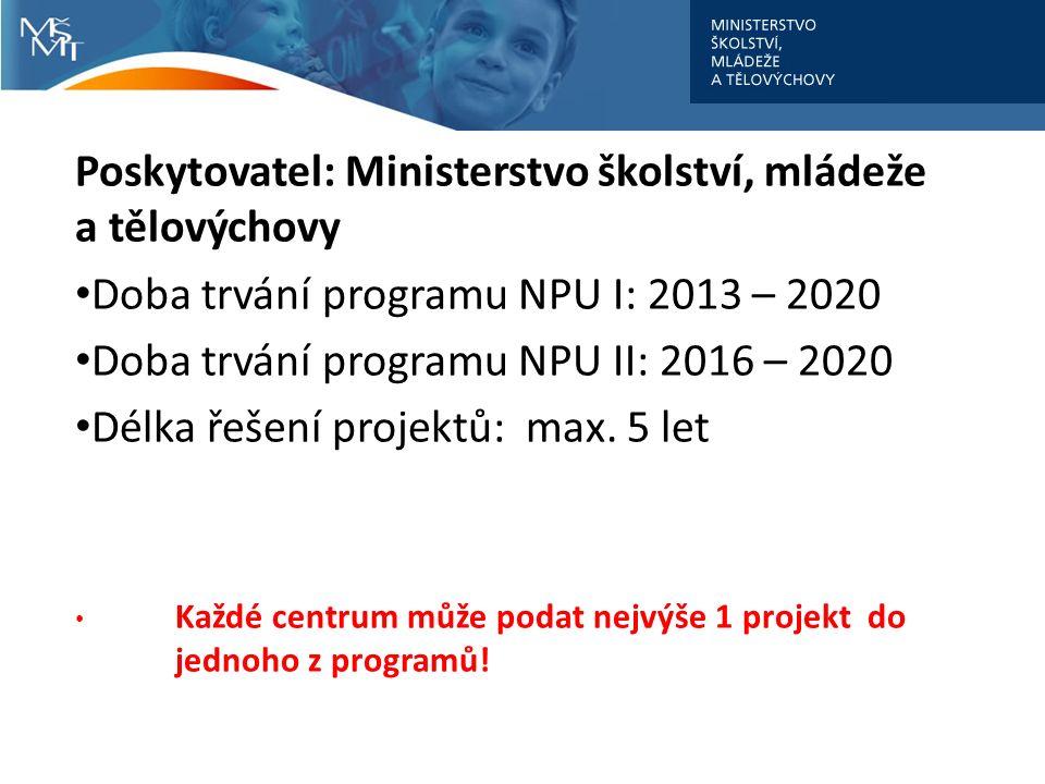 Poskytovatel: Ministerstvo školství, mládeže a tělovýchovy Doba trvání programu NPU I: 2013 – 2020 Doba trvání programu NPU II: 2016 – 2020 Délka řešení projektů: max.
