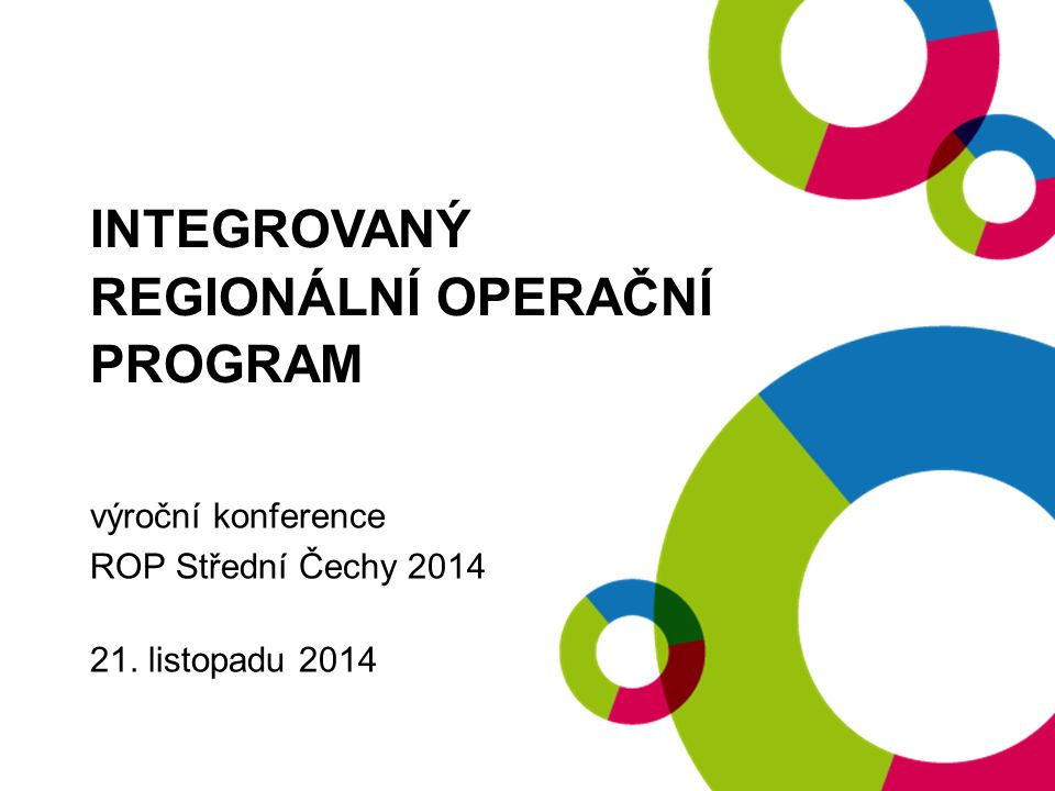 INTEGROVANÝ REGIONÁLNÍ OPERAČNÍ PROGRAM výroční konference ROP Střední Čechy 2014 21.