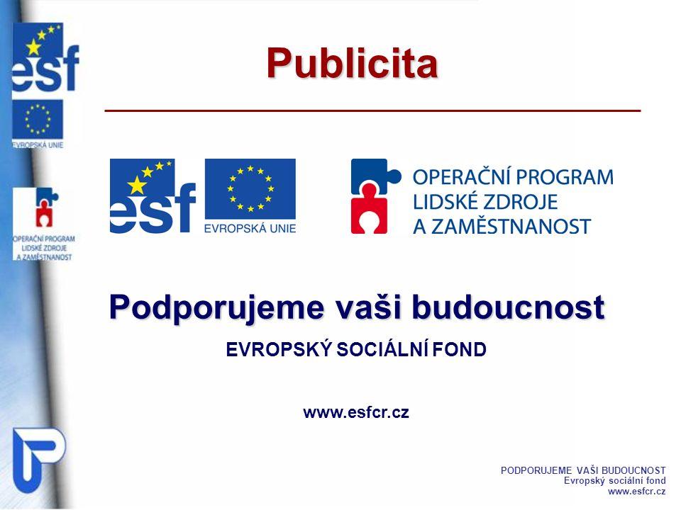 Publicita Podporujeme vaši budoucnost EVROPSKÝ SOCIÁLNÍ FOND www.esfcr.cz PODPORUJEME VAŠI BUDOUCNOST Evropský sociální fond www.esfcr.cz