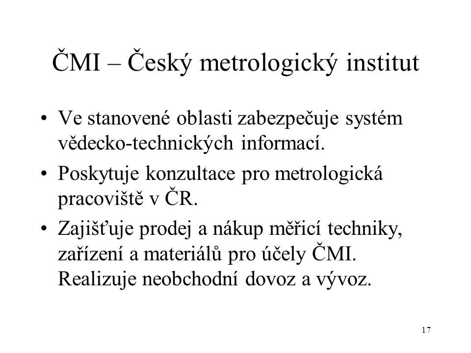 17 ČMI – Český metrologický institut Ve stanovené oblasti zabezpečuje systém vědecko-technických informací.