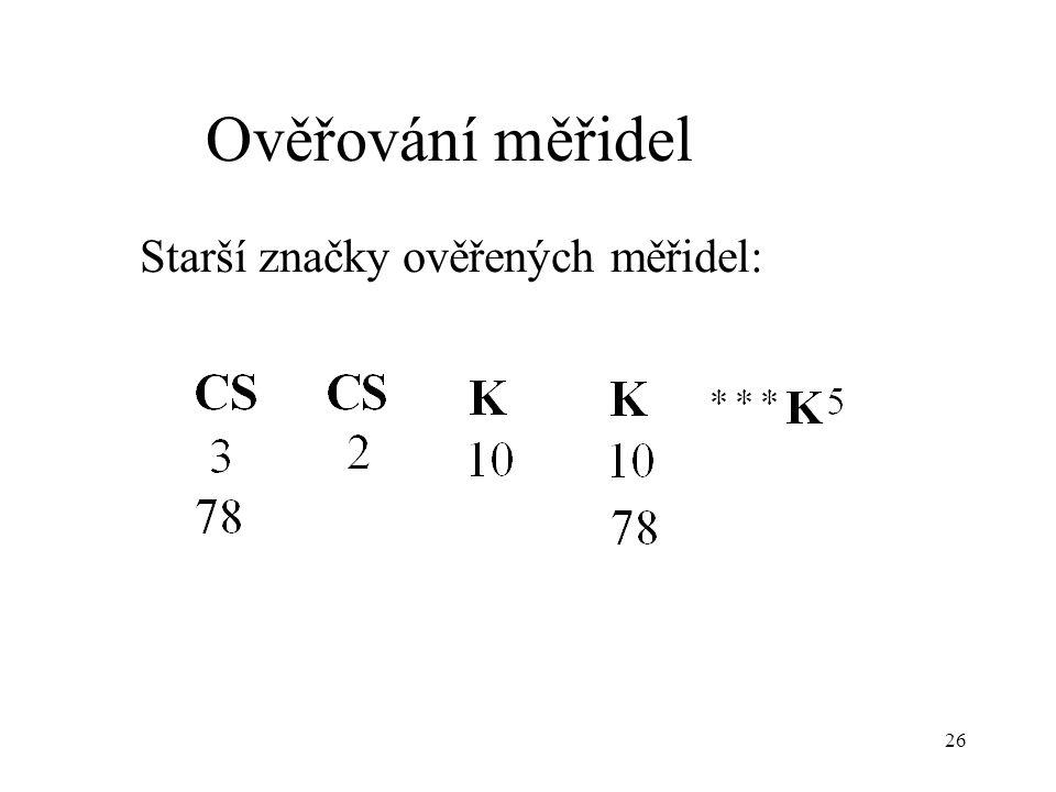 26 Ověřování měřidel Starší značky ověřených měřidel: