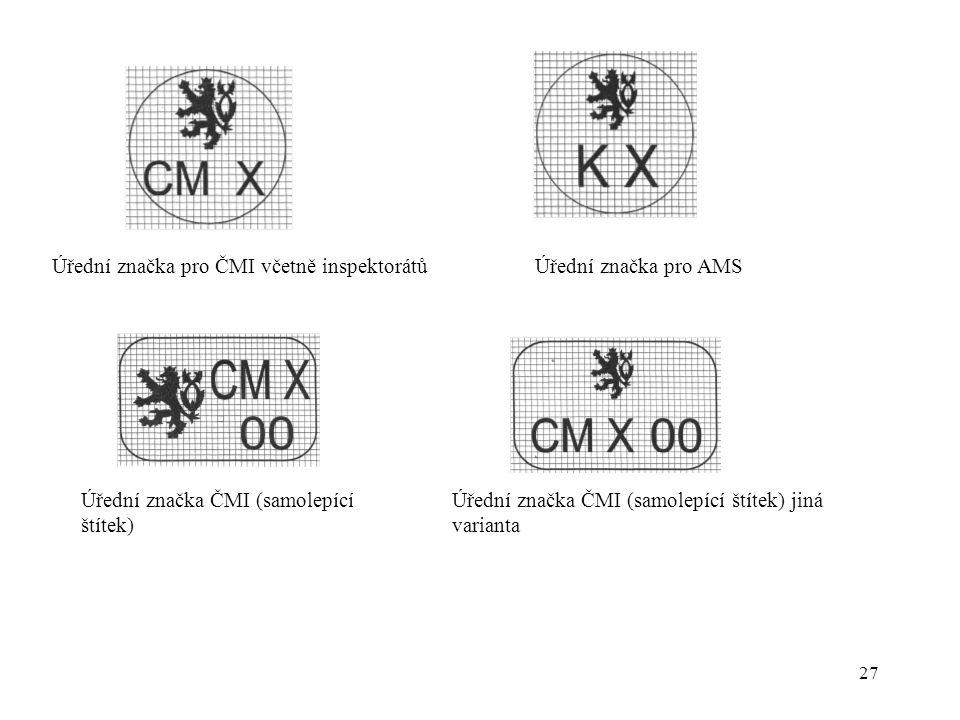 27 Úřední značka pro ČMI včetně inspektorátů Úřední značka ČMI (samolepící štítek) jiná varianta Úřední značka ČMI (samolepící štítek) Úřední značka pro AMS