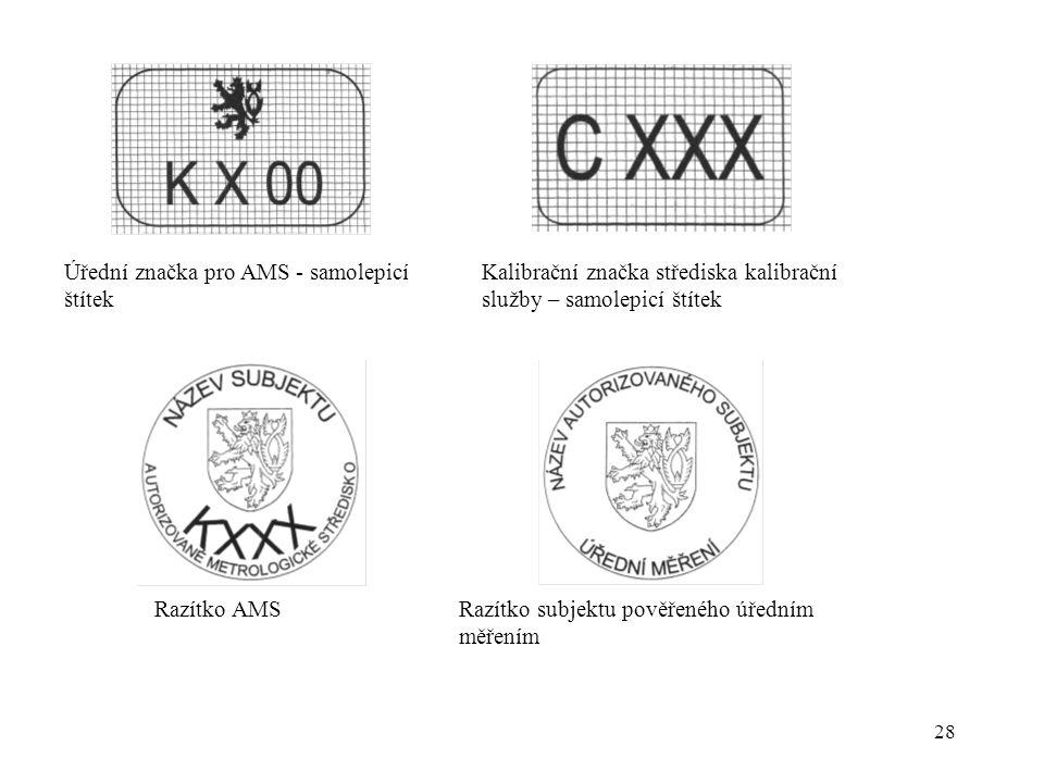 28 Úřední značka pro AMS - samolepicíKalibrační značka střediska kalibrační štítekslužby – samolepicí štítek Razítko subjektu pověřeného úředním měřením Razítko AMS