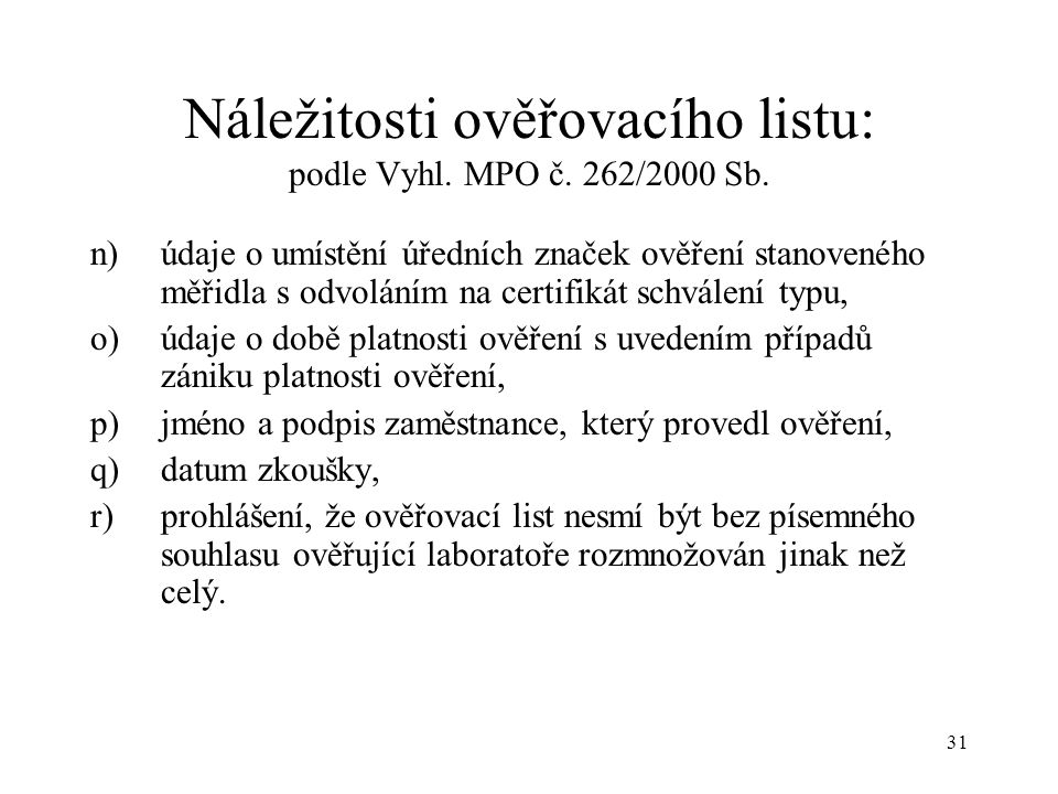 31 Náležitosti ověřovacího listu: podle Vyhl. MPO č.