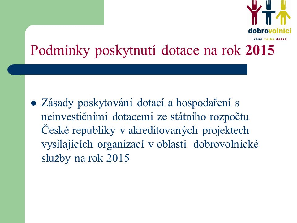 Podmínky poskytnutí dotace na rok 2015 Zásady poskytování dotací a hospodaření s neinvestičními dotacemi ze státního rozpočtu České republiky v akredi