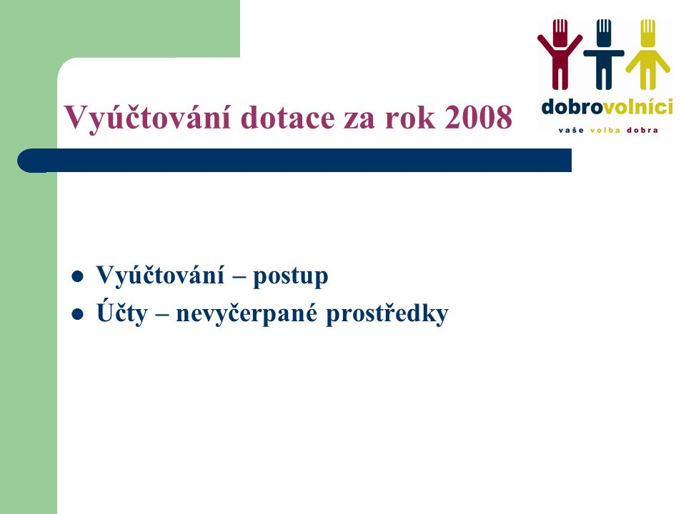 Vyúčtování dotace za rok 2008 Vyúčtování – postup Účty – nevyčerpané prostředky