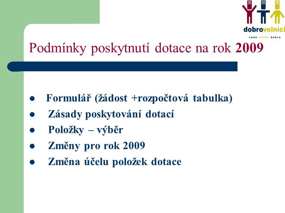 Podmínky poskytnutí dotace na rok 2009 Formulář (žádost +rozpočtová tabulka) Zásady poskytování dotací Položky – výběr Změny pro rok 2009 Změna účelu položek dotace