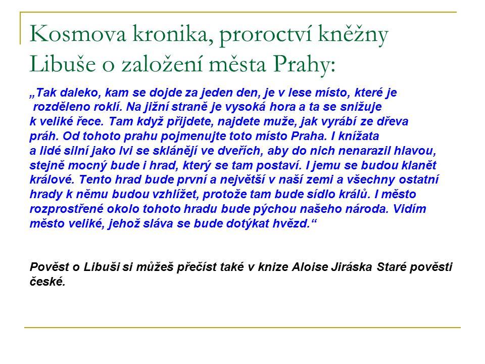 """Kosmova kronika, proroctví kněžny Libuše o založení města Prahy: """"Tak daleko, kam se dojde za jeden den, je v lese místo, které je rozděleno roklí."""