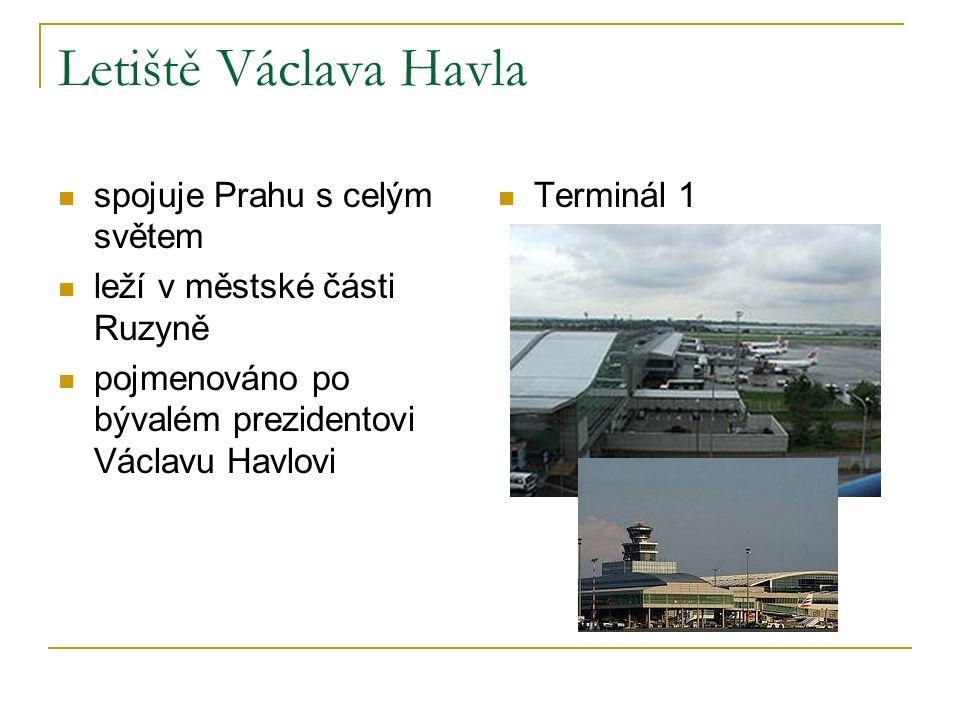 Letiště Václava Havla spojuje Prahu s celým světem leží v městské části Ruzyně pojmenováno po bývalém prezidentovi Václavu Havlovi Terminál 1