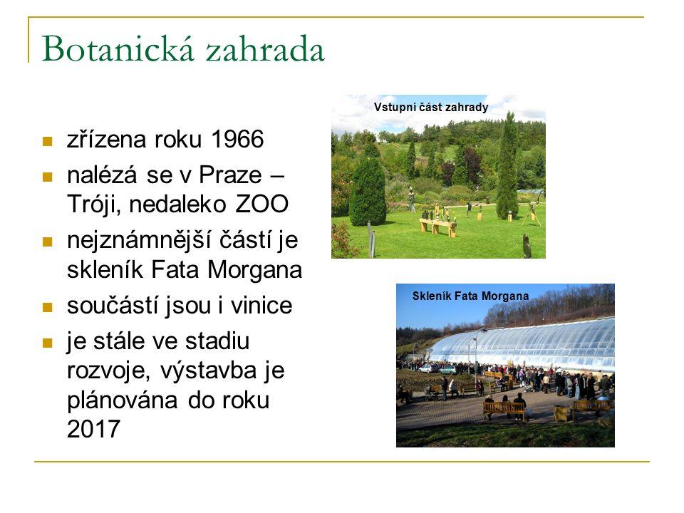 Botanická zahrada zřízena roku 1966 nalézá se v Praze – Tróji, nedaleko ZOO nejznámnější částí je skleník Fata Morgana součástí jsou i vinice je stále ve stadiu rozvoje, výstavba je plánována do roku 2017 Vstupní část zahrady Skleník Fata Morgana