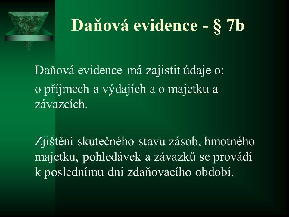 Daňová evidence - § 7b Daňová evidence má zajistit údaje o: o příjmech a výdajích a o majetku a závazcích. Zjištění skutečného stavu zásob, hmotného m