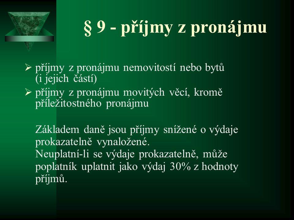§ 9 - příjmy z pronájmu  příjmy z pronájmu nemovitostí nebo bytů (i jejich částí)  příjmy z pronájmu movitých věcí, kromě příležitostného pronájmu Z