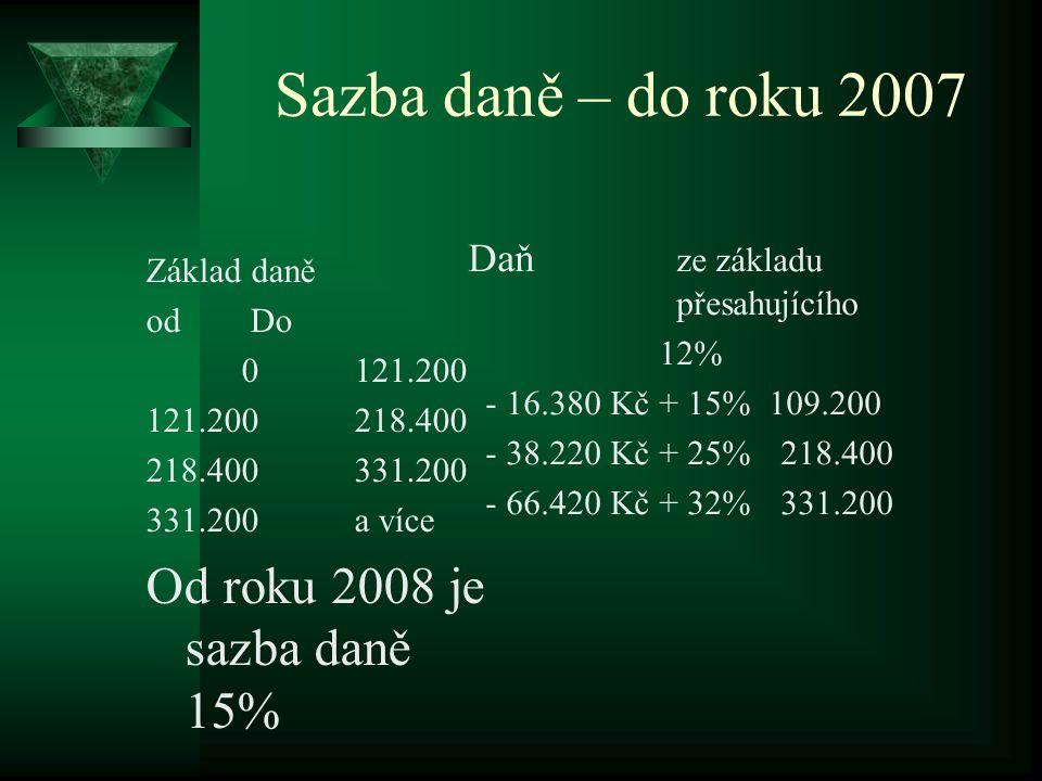 Sazba daně – do roku 2007 Základ daně odDo 0121.200 121.200218.400 218.400331.200 331.200a více Od roku 2008 je sazba daně 15% Daň ze základu přesahuj