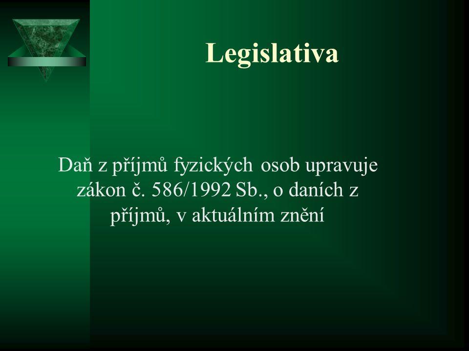 Legislativa Daň z příjmů fyzických osob upravuje zákon č. 586/1992 Sb., o daních z příjmů, v aktuálním znění