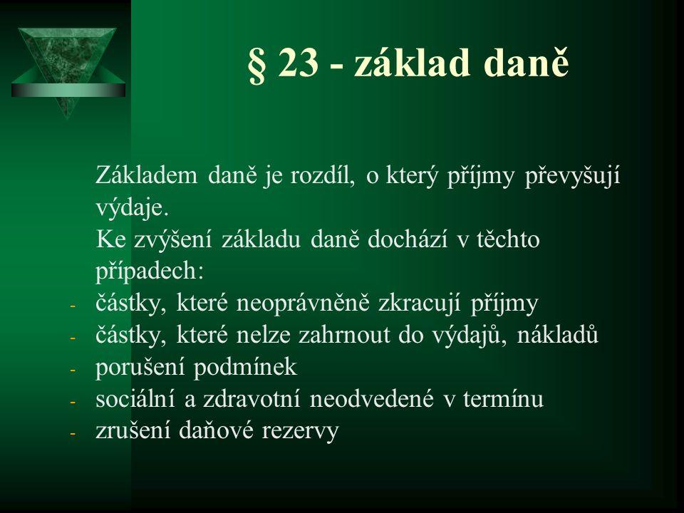 § 23 - základ daně Základem daně je rozdíl, o který příjmy převyšují výdaje. Ke zvýšení základu daně dochází v těchto případech: - částky, které neopr