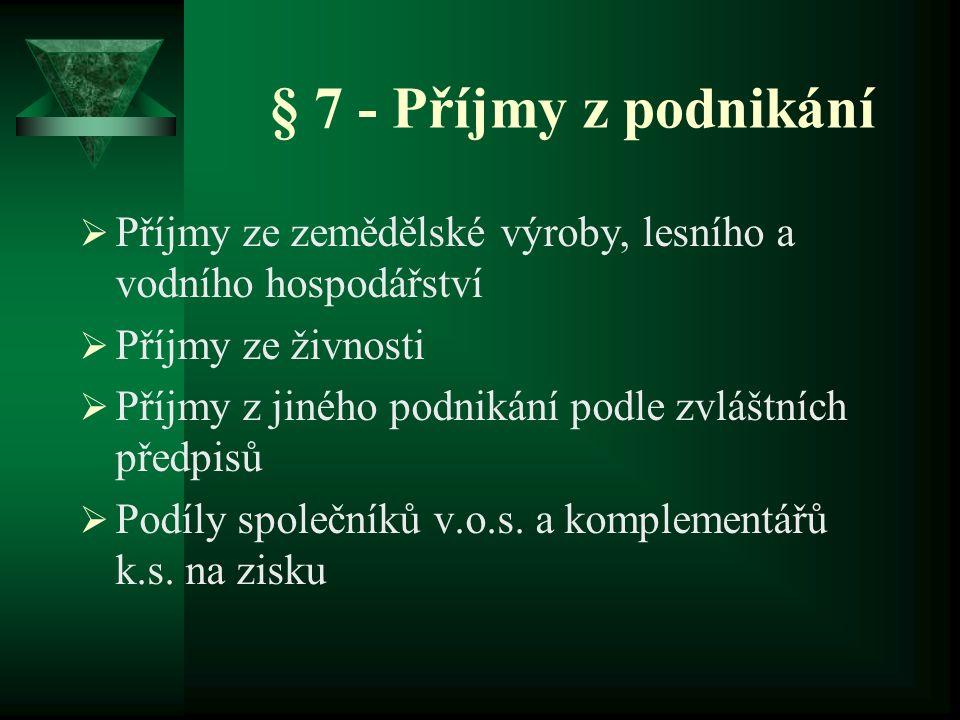 § 7 - Příjmy z podnikání  Příjmy ze zemědělské výroby, lesního a vodního hospodářství  Příjmy ze živnosti  Příjmy z jiného podnikání podle zvláštní