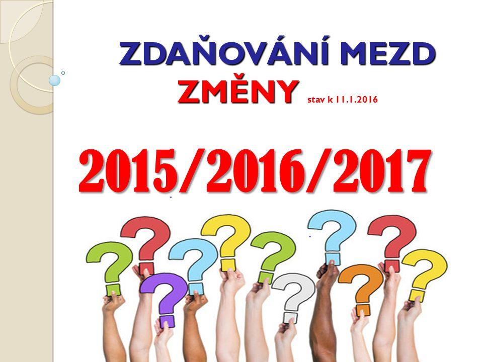 ZDAŇOVÁNÍ MEZD ZMĚNY ZDAŇOVÁNÍ MEZD ZMĚNY stav k 11.1.2016 2015/2016/2017