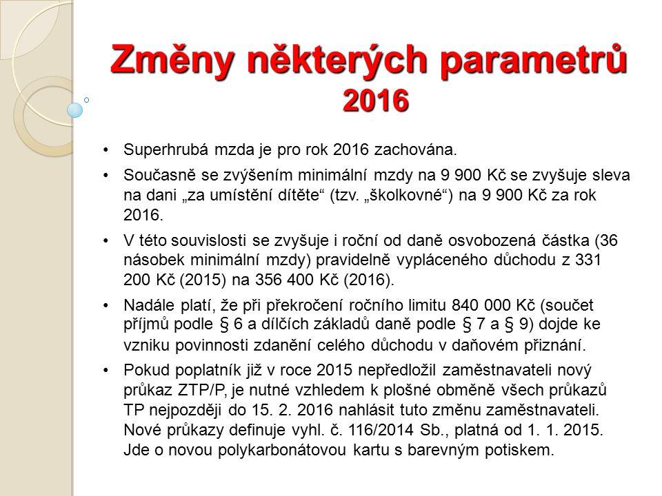 Změny některých parametrů 2016 Superhrubá mzda je pro rok 2016 zachována.
