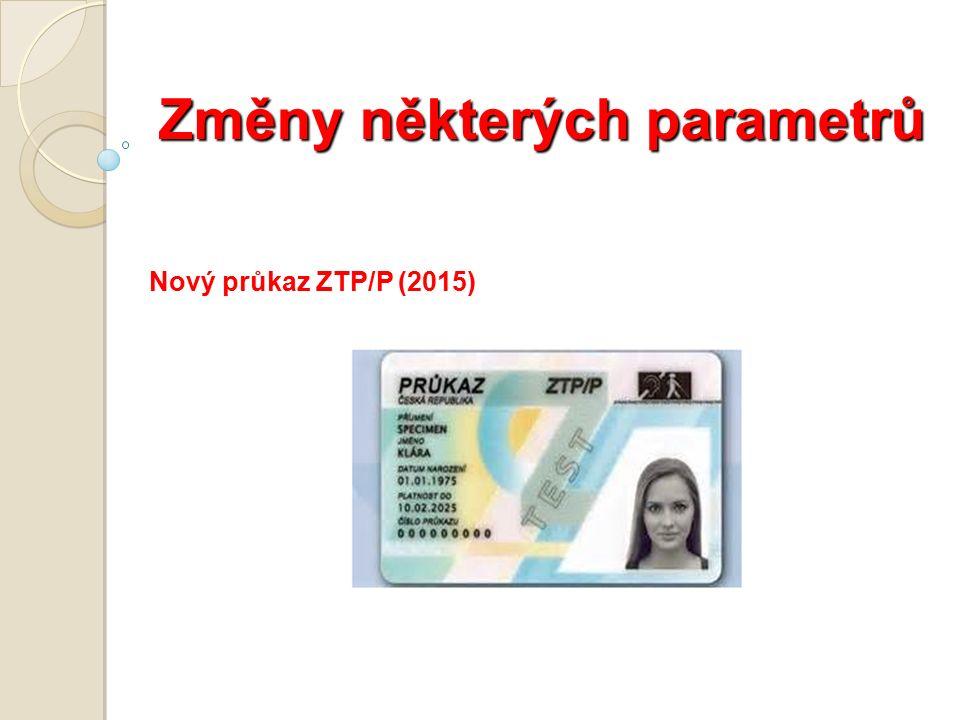 Změny některých parametrů Nový průkaz ZTP/P (2015)