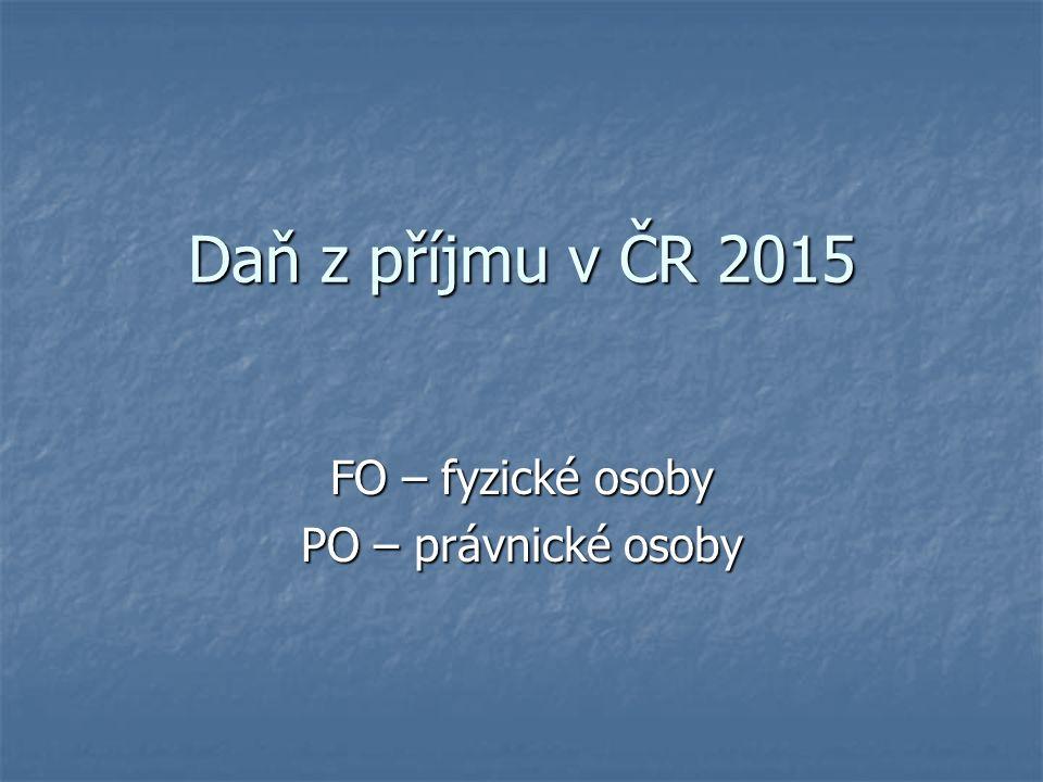 Daň z příjmu v ČR 2015 FO – fyzické osoby PO – právnické osoby