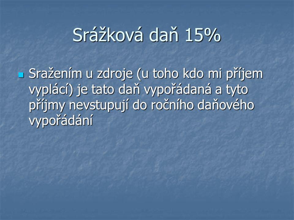 Srážková daň 15% Sražením u zdroje (u toho kdo mi příjem vyplácí) je tato daň vypořádaná a tyto příjmy nevstupují do ročního daňového vypořádání Sraže