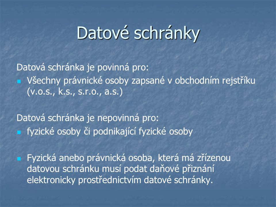 Datové schránky Datová schránka je povinná pro: Všechny právnické osoby zapsané v obchodním rejstříku (v.o.s., k.s., s.r.o., a.s.) Datová schránka je