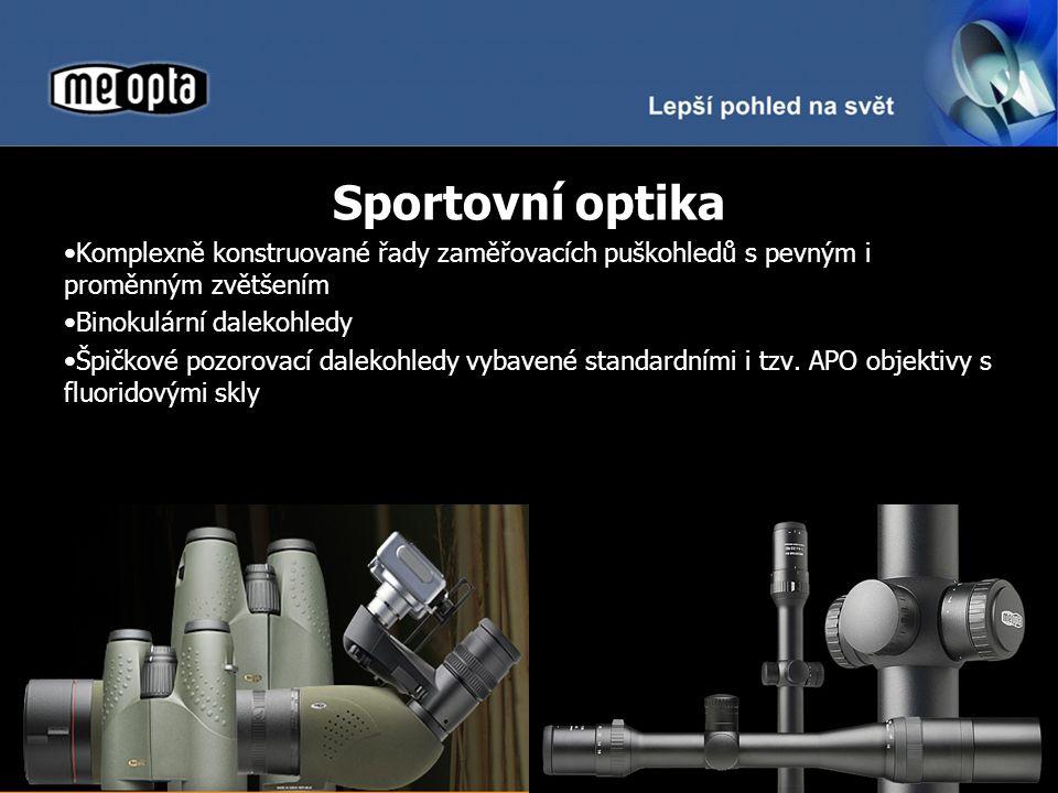 Sportovní optika Komplexně konstruované řady zaměřovacích puškohledů s pevným i proměnným zvětšením Binokulární dalekohledy Špičkové pozorovací dalekohledy vybavené standardními i tzv.