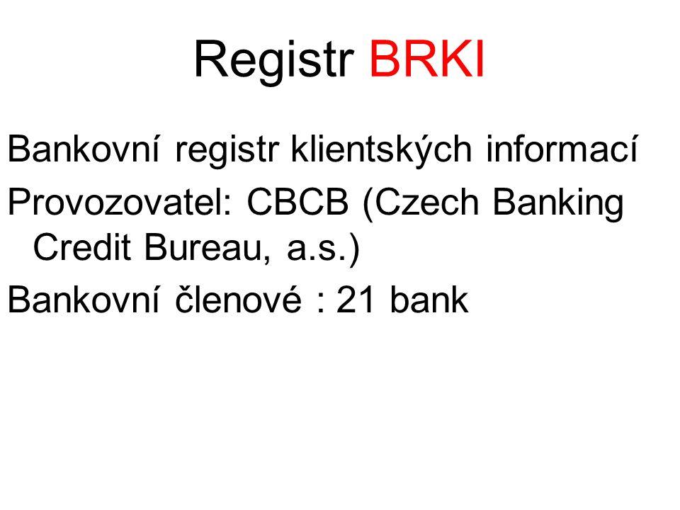 Registr BRKI Bankovní registr klientských informací Provozovatel: CBCB (Czech Banking Credit Bureau, a.s.) Bankovní členové : 21 bank