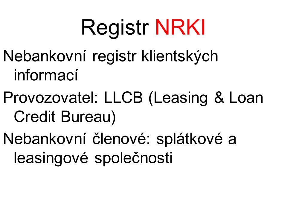Registr NRKI Nebankovní registr klientských informací Provozovatel: LLCB (Leasing & Loan Credit Bureau) Nebankovní členové: splátkové a leasingové společnosti