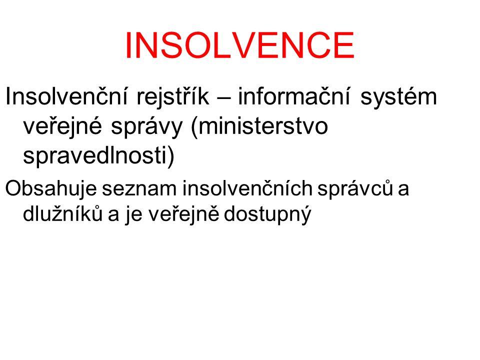 INSOLVENCE Insolvenční rejstřík – informační systém veřejné správy (ministerstvo spravedlnosti) Obsahuje seznam insolvenčních správců a dlužníků a je veřejně dostupný