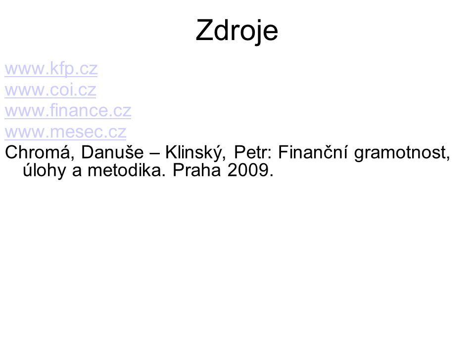 Zdroje www.kfp.cz www.coi.cz www.finance.cz www.mesec.cz Chromá, Danuše – Klinský, Petr: Finanční gramotnost, úlohy a metodika.