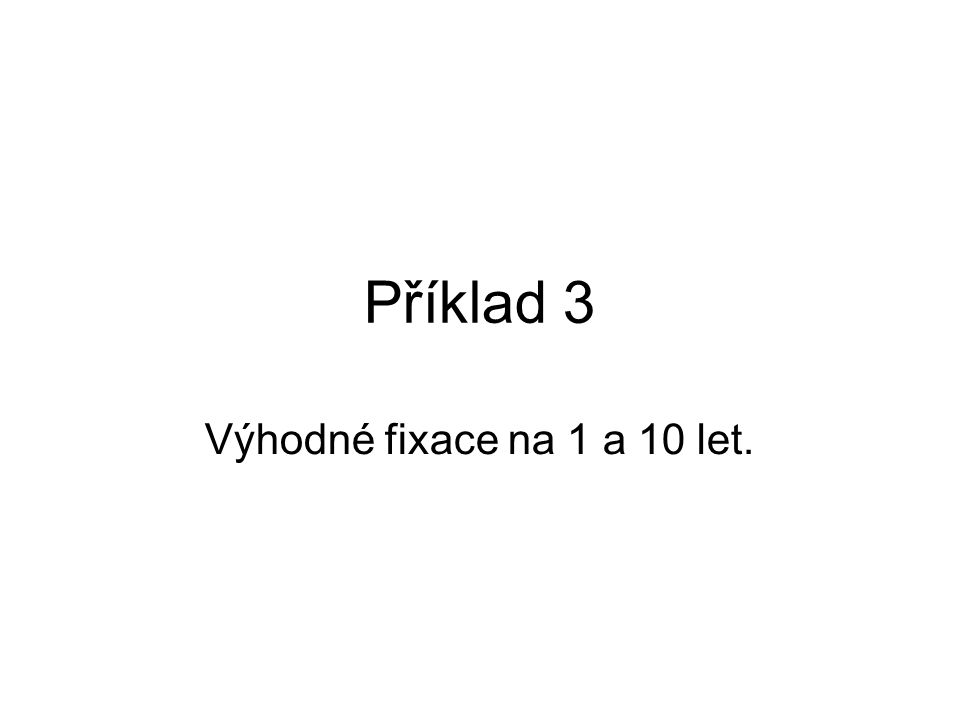 Příklad 3 Výhodné fixace na 1 a 10 let.