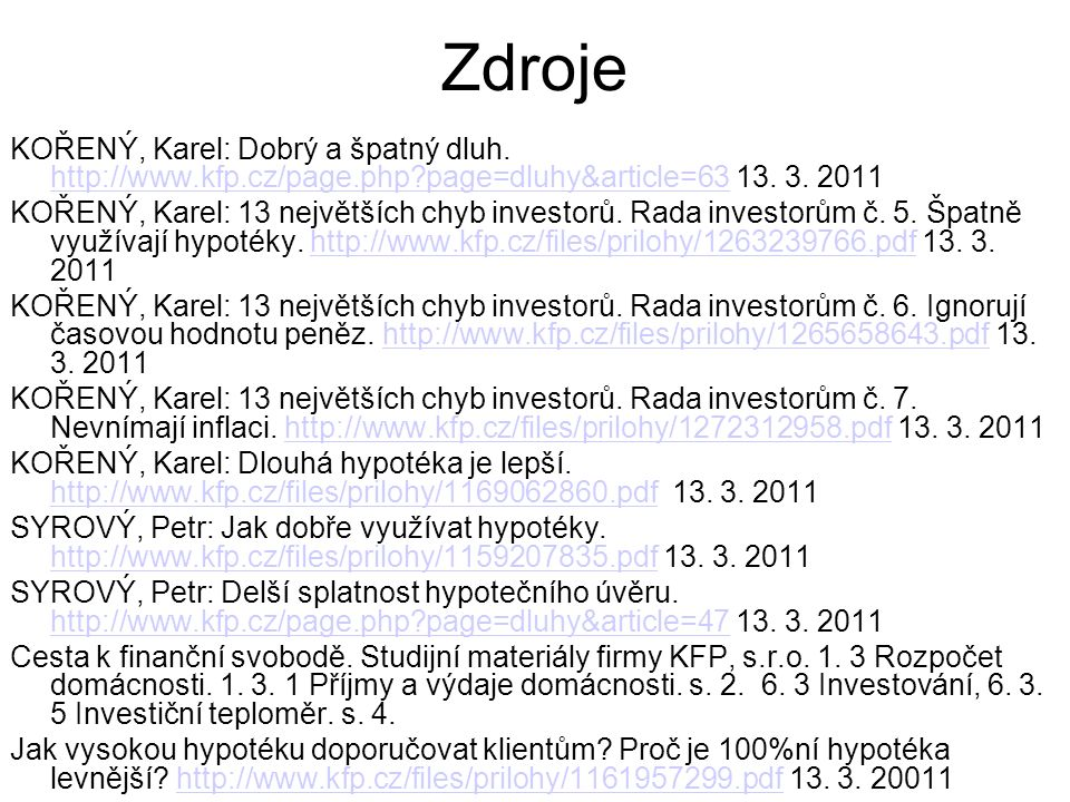 Zdroje KOŘENÝ, Karel: Dobrý a špatný dluh. http://www.kfp.cz/page.php page=dluhy&article=63 13.