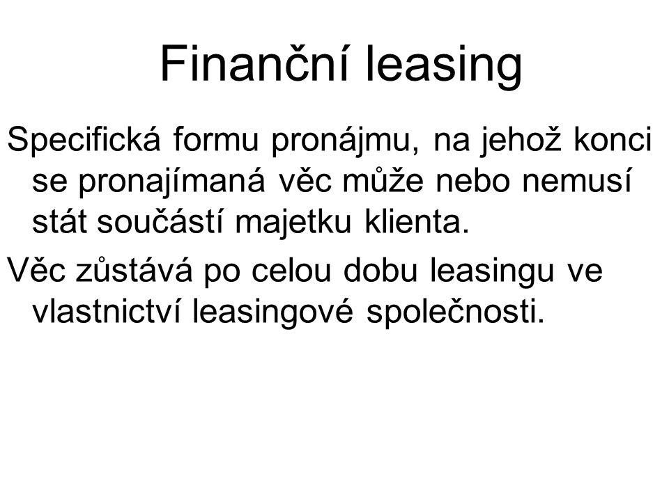 Finanční leasing Specifická formu pronájmu, na jehož konci se pronajímaná věc může nebo nemusí stát součástí majetku klienta.