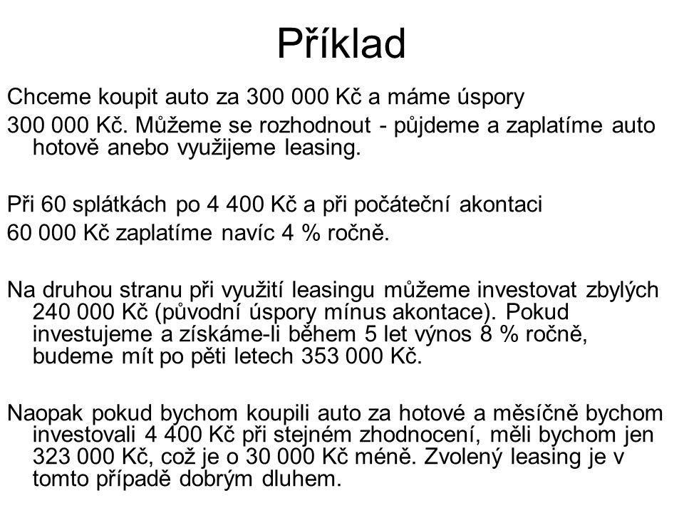 Příklad Chceme koupit auto za 300 000 Kč a máme úspory 300 000 Kč.